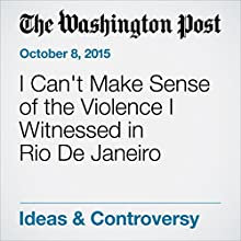 I Can't Make Sense of the Violence I Witnessed in Rio De Janeiro (       UNABRIDGED) by Juliana Barbassa Narrated by Sam Scholl