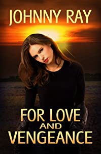 For Love And Vengeance, An International Romantic Thriller by Johnny Ray ebook deal