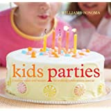 Williams-Sonoma Kid's Parties: Creative ideas and recipes for making celebrations special