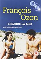 Francois Ozon - Regarde La Mer and Other Shorts [Import anglais]