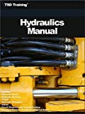 The Hydraulics Manual: Includes Hydraulic Basics, Hydraulic Systems, Pumps, Hydraulic Actuators, Valves, Circuit Diagrams, Electrical Devices, Trouble