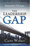 The Leadership Gap: How to Build, Motivate and Organize a Great Ministry Team