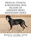 img - for Medical, Genetic & Behavioral Risk Factors of Greater Swiss Mountain Dogs by Ross D. Clark DVM (2014-10-23) book / textbook / text book