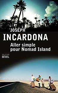Joseph Incardona -  Aller simple pour Nomad Island