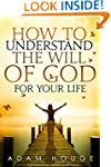 How to Understand the Will of God for...