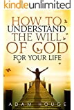 How to Understand the Will of God for Your Life