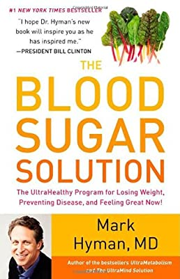 The Blood Sugar Solution The Ultrahealthy Program For Losing Weight Preventing Disease And Feeling Great Now by Little, Brown and Company