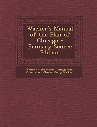 Wacker's Manual of the Plan of Chicago - Primary Source Edition