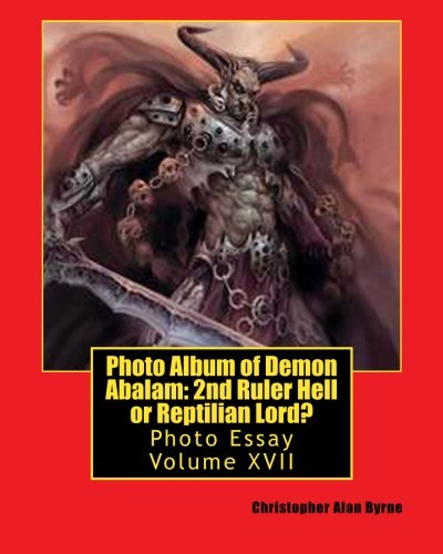 Photo Album of Demon Abalam: 2nd Ruler Hell or Reptilian Lord?: Photo Essay