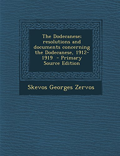 The Dodecanese; Resolutions and Documents Concerning the Dodecanese, 1912-1919 - Primary Source Edition