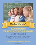 Purvis Atkinson Maylyn Murphy's Beginning Easy Singing Lessons Level 1 Grades K-2: A Complete Voice, Theory, Ear-Training, and Sight-Singing Method for Children