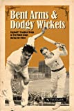 Bent Arms & Dodgy Wickets: England's Troubled Reign as Test Match Kings during the Fifties