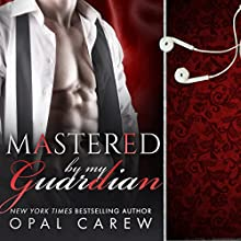Mastered by My Guardian Audiobook by Opal Carew Narrated by William Martin
