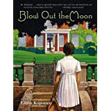 Blow Out the Moon ~ Libby Koponen