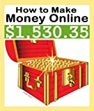 img - for $1,530.35 Or More: How To Make Money Online? (Learn the Best Ways Making Easy Money Online Fast (Earn Quick Money Online as Work from Home Jobs Extra Income)) book / textbook / text book