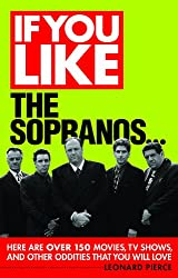 If You Like The Sopranos: Here Are Over 150 Movies, TV Shows, and Other Oddities That You Will Love (If You Like Series)