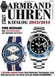 Armbanduhren Katalog 2013/2014: Pure Mechanik. Über 1300 Uhrenmodelle aller Topmarken von A bis Z. +30 Seiten aktuelle Trends: Neue Materialien , ... und immer noch gilt: BLACK IS BEAUTIFUL!