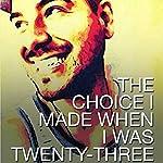 The Choice I Made When I Was Twenty-Three: God, Sexuality, and The Power of Choice   Mark Sevillano, Jr.