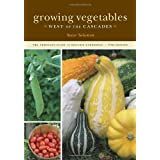 Growing Vegetables West of the Cascades, 6th Edition: The Complete Guide to Organic Gardening ~ Steve Solomon