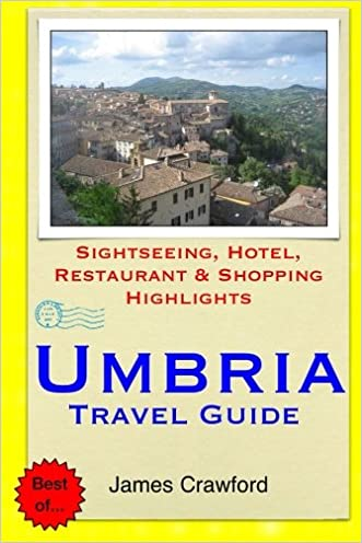 Umbria Travel Guide: Sightseeing, Hotel, Restaurant & Shopping Highlights