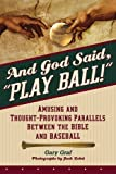 img - for And God Said, Play Ball!: Amusing and Thought-Provoking Parallels Between the Bible and Baseball Hardcover April, 2005 book / textbook / text book