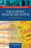 img - for The Learning Healthcare System: Workshop Summary (IOM Roundtable on Evidence-Based Medicine) book / textbook / text book