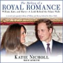 The Making of a Royal Romance: William, Kate, and Harry - A Look Behind the Palace Walls (       UNABRIDGED) by Katie Nicholl Narrated by Justine Eyre