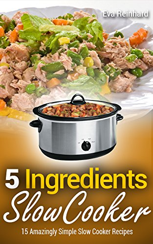 5 Ingredient Slow Cooker: 15 Amazingly Simple Slow Cooker Recipes (Healthy Recipes, Crock Pot Recipes, Slow Cooker Recipes,  Caveman Diet, Stone Age Food, Clean Food) (Crock Pot Cooking For Men compare prices)