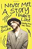 img - for I Never Met a Story I Didn't Like: Mostly True Tall Tales book / textbook / text book
