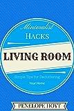 Minimalist Hacks: Decluttering Your Living Room