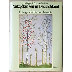 Nutzpflanzen in Deutschland. Kulturgeschichte und Biologie