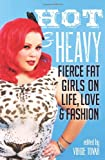 Hot and Heavy: Fierce Fat Girls on Life, Love and Fashion