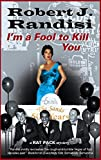 I'm A Fool to Kill You (A Rat Pack Mystery)