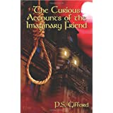 The Curious Accounts of the Imaginary Friendby P. S. Gifford