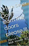 DON'T SLAM THE DOORS PLEASE !!!: Diary of a B&B Volume 3