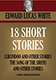 18 SHORT STORIES  Lukundoo And Other Stories; The Song Of The Sirens And Other Stories (Timeless Wisdom Collection Book 3926)