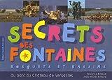 echange, troc Fabienne Billioud, Jean-Michel Billioud - Secrets des fontaines : Bosquets et bassins du parc du château de Versailles