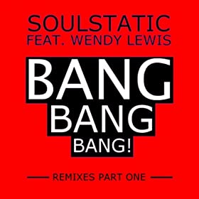 SOULSTATIC - Bang, Bang, Bang! (feat. Wendy Lewis) - REMIXES PART ONE 51Qonegz0fL._SL500_AA280_