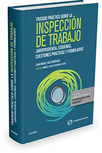 Tratado práctico sobre la inspección de trabajo (Papel + e-book): Jurisprudencia, esquemas, cuestiones prácticas y formularios (Comentarios a Leyes)