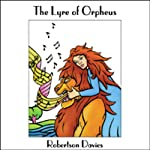 The Lyre of Orpheus | Robertson Davies