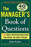 The Manager's Book of Questions: 1001 Great Interview Questions for Hiring the Best Person (0071470433) by Kador, John