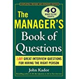 The Manager's Book of Questions: 1001 Great Interview Questions for Hiring the Best Person ~ John Kador