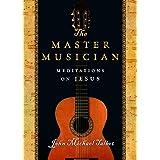 The Master Musician: Meditations on Jesus