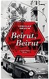 Beirut, Beirut: A Novel of Love & War