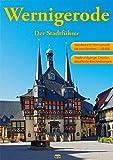 Wernigerode - Der Stadtführer: Ein Führer durch die bunte Stadt am Harz (Touristen-Reihe)