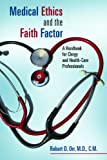 img - for Medical Ethics and the Faith Factor: A Handbook for Clergy and Health-Care Professionals (Critical Issues in Bioethics) book / textbook / text book