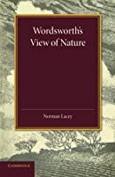 Wordsworth's View of Nature: And its Ethical Consequences by Norman Lacey