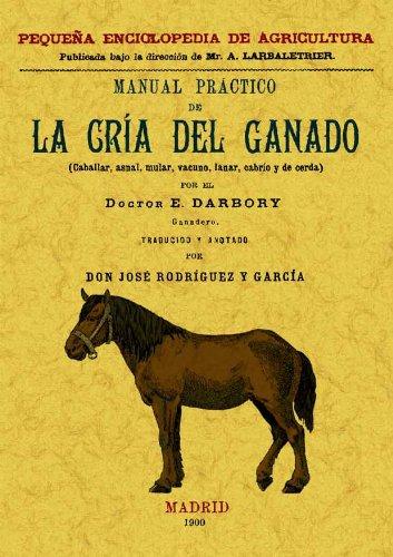 Manual Practico de La Cria Del Ganado (Caballar, Asnal, Vacuno, Lanas, Cabrio y de Cerda)