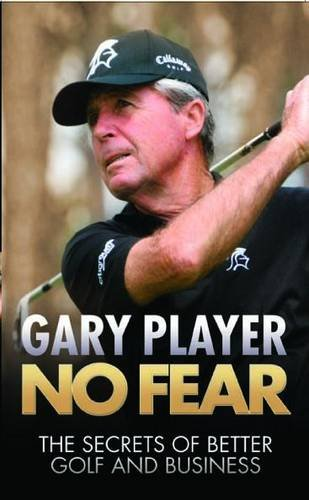 No Fear: The Secrets of Better Golf and Business