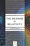 The Meaning of Relativity: Including the Relativistic Theory of the Non-Symmetric Field, Fifth edition (Princeton Science Library)